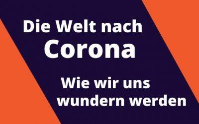 Die Welt nach Corona – Wir werden uns wundern