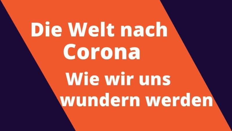 Die Welt nach Corona - Wir werden uns wundern