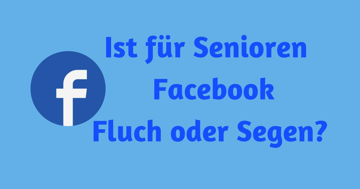 Ist für Senioren Facebook Fluch oder Segen? - Anleitung und Erfahrungen